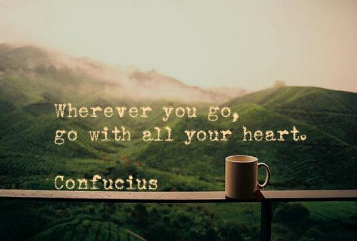 Wherever you go , go with all your heart ❤