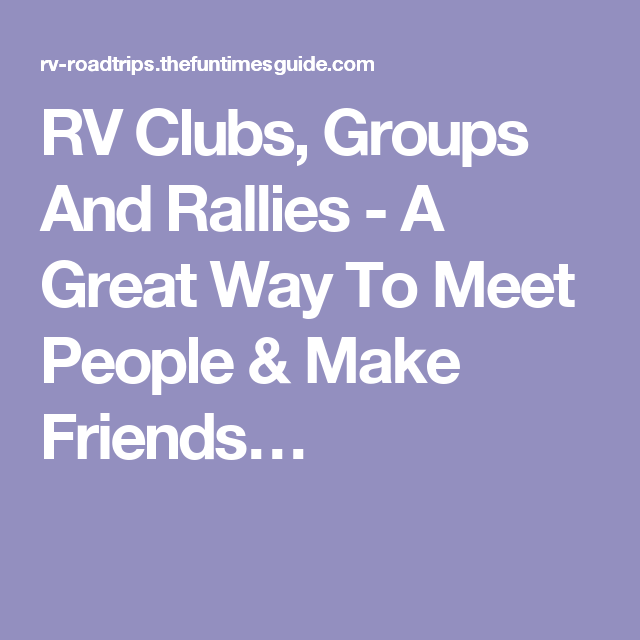 RV Clubs, Groups And Rallies - A Great Way To Meet People & Make Friends…