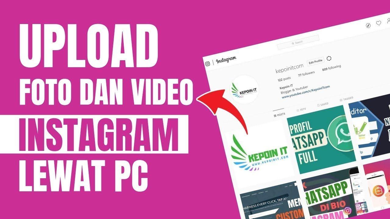 Cara Upload Foto Dan Video Instagram Lewat Pc Video Instagram