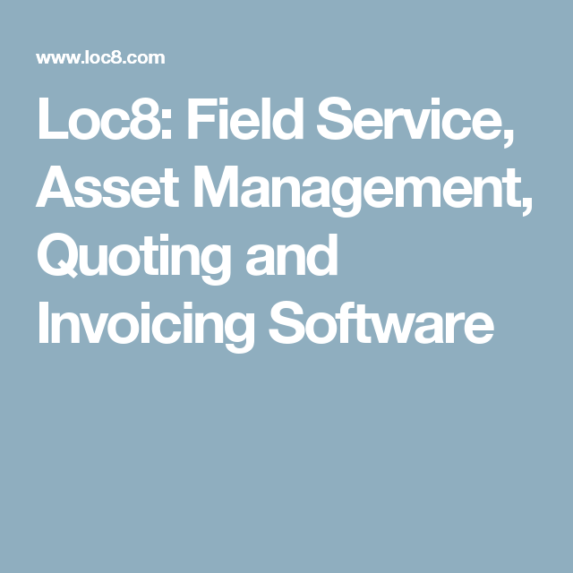 Loc Field Service Asset Management Quoting And Invoicing - Field service invoicing software