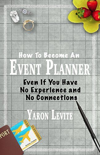 Become an event planner even if you have no experience and no become an event planner even if you have no experience and no connections a short step by step blueprint to a new career in event and wedding planning malvernweather Image collections