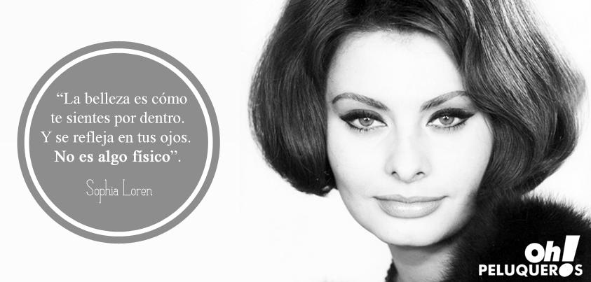 """""""La belleza es cómo te sientes por dentro. Y se refleja en tus ojos. No es algo físico"""". Sophia Loren"""