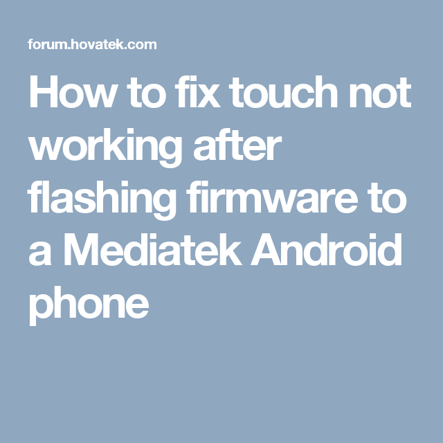 How to fix touch not working after flashing firmware to a