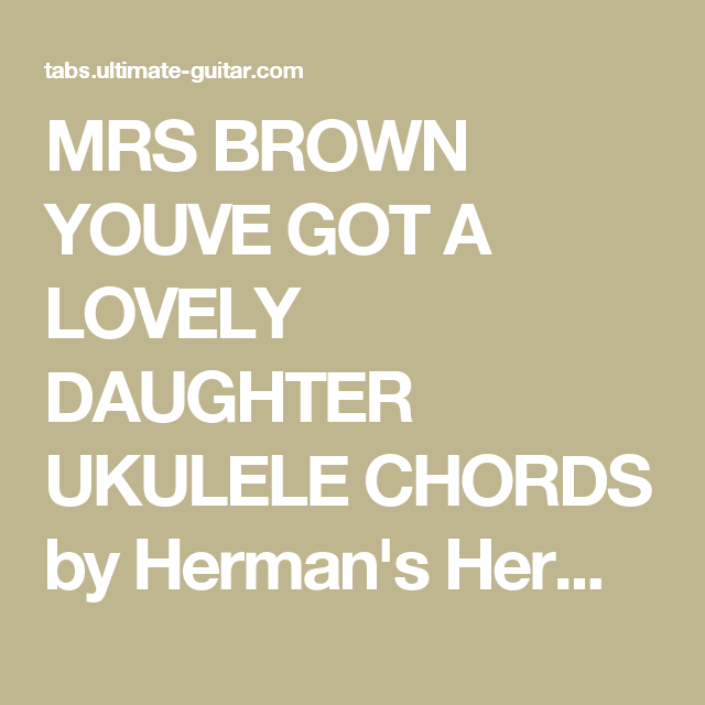 Mrs Brown Youve Got A Lovely Daughter Ukulele Chords By Hermans