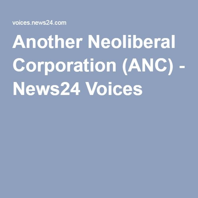 Another Neoliberal Corporation (ANC) - News24 Voices
