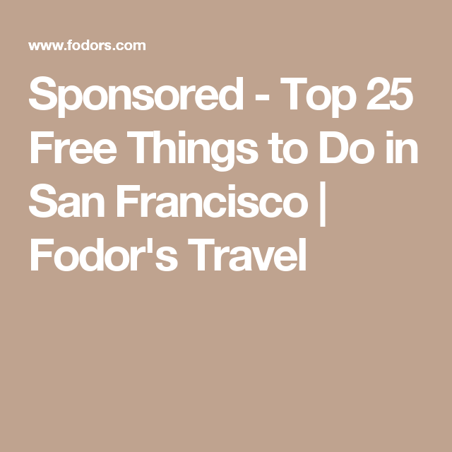 Sponsored - Top 25 Free Things to Do in San Francisco | Fodor's Travel