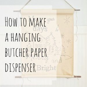 How to make a hanging butcher paper roll dispenser with a hand-lettered Christmas greeting…. - Jennifer Rizzo
