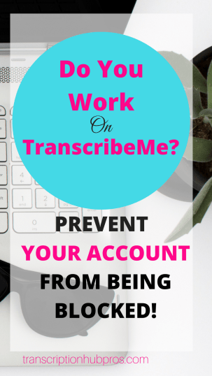 How to Prevent Your TranscribeMe Account from Being Blocked