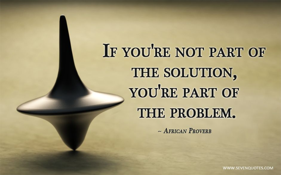 Motivational Quote Of The Day If Youre Not Part Of The Solution