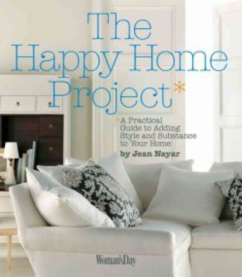 The Happy Home Project A Practical Guide To Adding Style And Substance Your