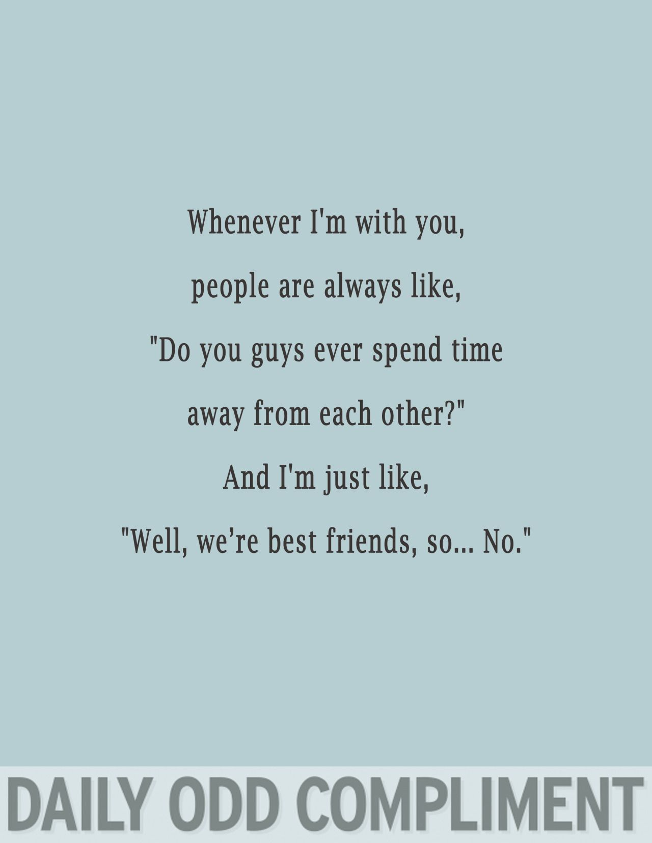 "Best Quotes Ever About Friendship Whenever I'm With You People Are Always Like ""do You Guys Ever"