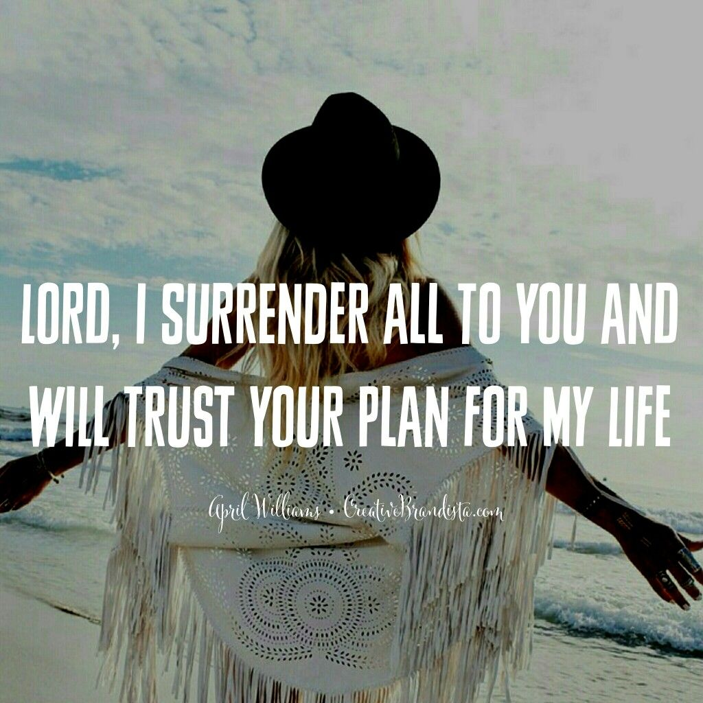 Lord I Surrender All To You And Will Trust Your Plan For My Life