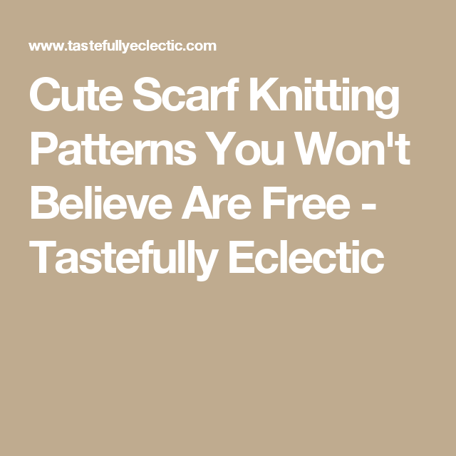Cute Scarf Knitting Patterns You Won't Believe Are Free - Tastefully Eclectic