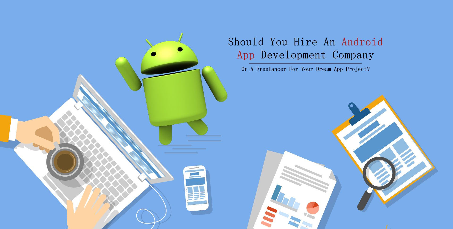 Hire Android App Development Company Or Freelancer which