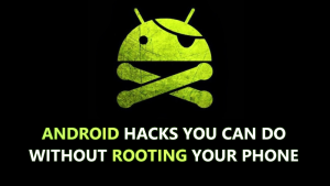 25 Android Hacks You Can Do Without Rooting Your Phone 2019