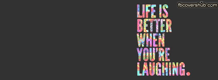 Life Is Better When You Are Laughing Facebook Cover Facebook Timeline Cover Fb Cover