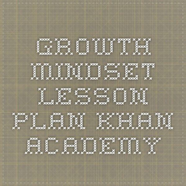 Growth Mindset Lesson Plan - Khan Academy Growth Mindset - lesson plan objectives