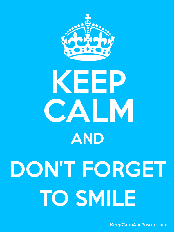 Keep Calm And Don T Forget To Smile Poster Keep Calm And Study Calm Quotes Dont Forget To Smile