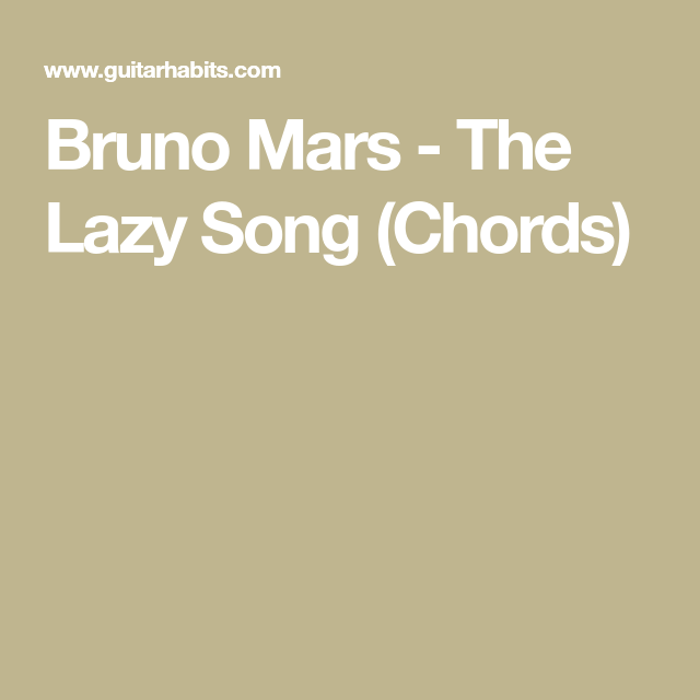 Bruno Mars The Lazy Song Chords Guitar Chords Pinterest