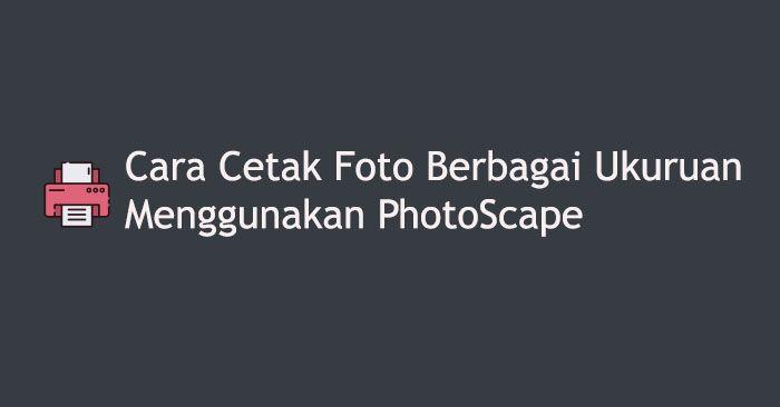 Cara Mencetak Foto Berbagai Ukuran Menggunakan Photoscape Di 2020 Pengukur Pencetakan Pengeditan Foto
