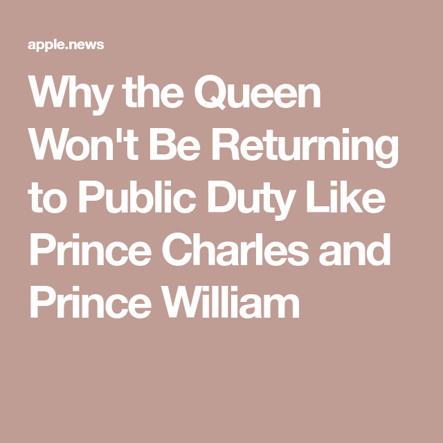 Why The Queen Won't Be Returning To Public Duty Like