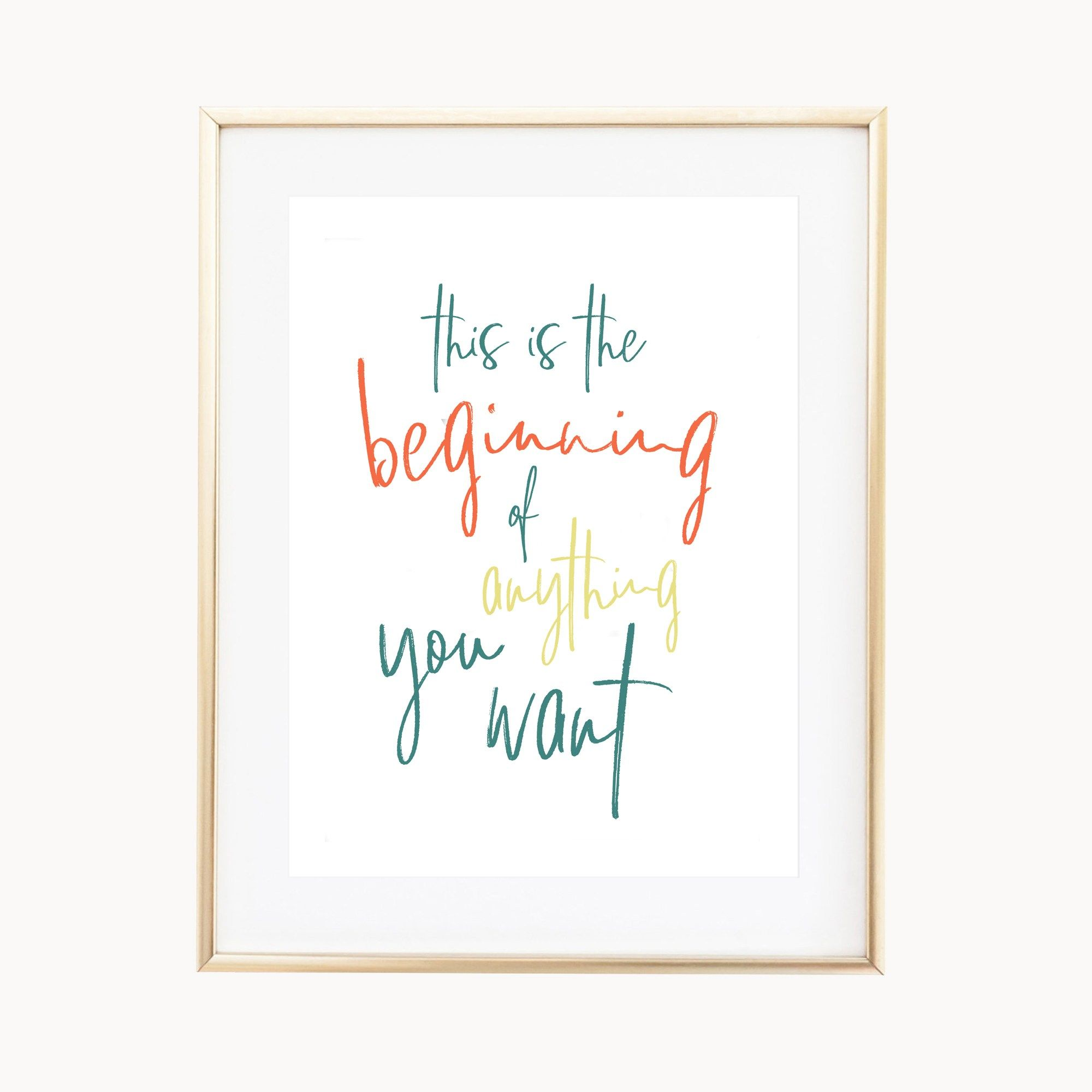 This Is The Beginning Of Anything You Want Inspirational Quote Art Print 3 Color Choices Sizes 8x10 Quote Prints Art Prints Quotes Inspirational Quotes