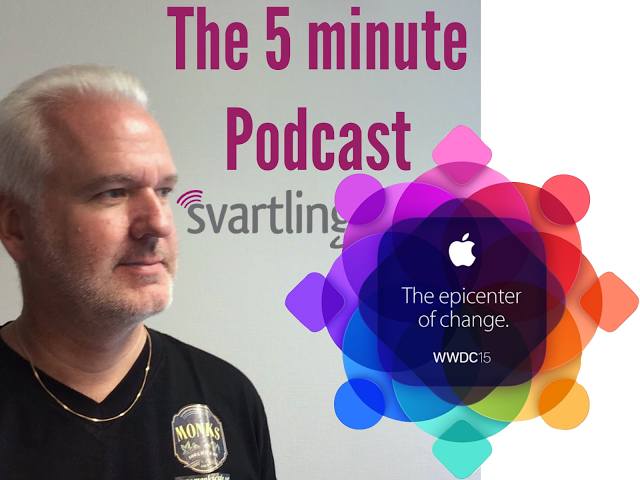 Svartling Network: The 5 minute podcast: #15 - before WWDC 2015