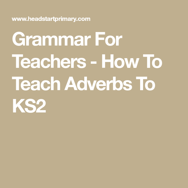 Grammar For Teachers How To Teach Adverbs To Ks2 Adverbs