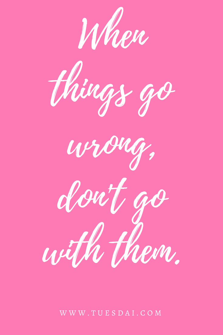 When things go wrong, don't go with them. #tuesdai #motivation ...