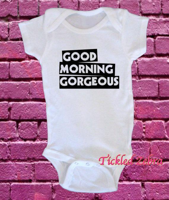 Good Morning Gorgeous Baby Girl Onesie By Tickledzebra Baby