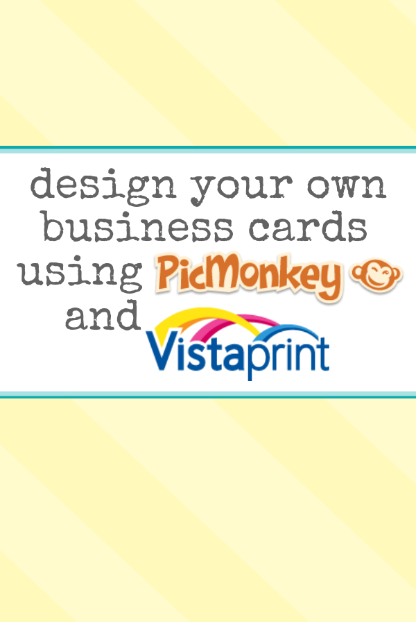 Design Your Own Business Cards Using Picmonkey And Vista Print