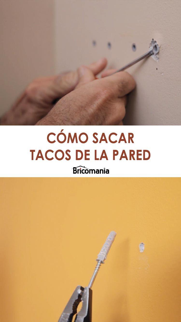 Cómo Sacar Tacos De La Pared Bricomanía Pared Bricolaje Bricolaje Para El Hogar
