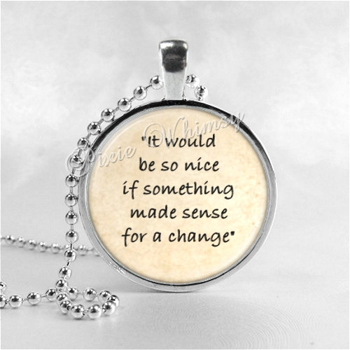 ALICE In WONDERLAND QUOTE Jewelry Glass Pendant By