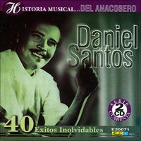 Historia Musical - Daniel Santos - 40 Éxitos Inolvidables by Daniel Santos