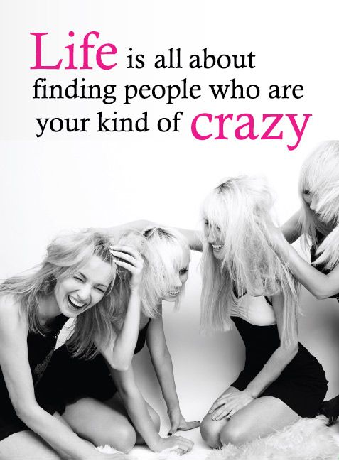 Quote Saying Motivation Life Crazy People Girls Fun Friendship Quotes Friends Quotes Funny Quotes