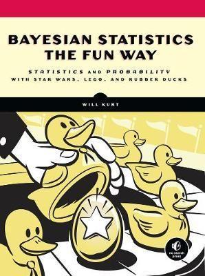 Bayesian Statistics The Fun Way : Paperback : No Starch Press,US : 9781593279561 : 1593279566 : 11 Jul 2019 :
