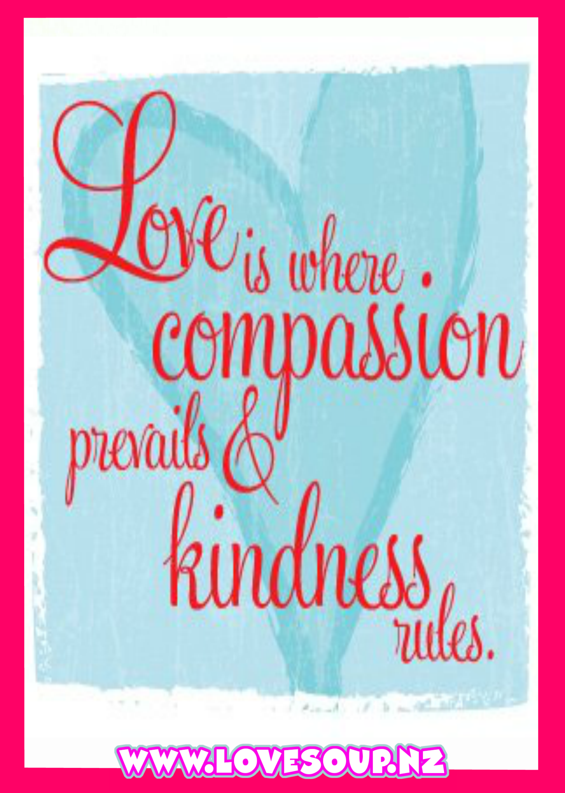 love compassion kindness www.lovesoup.nz