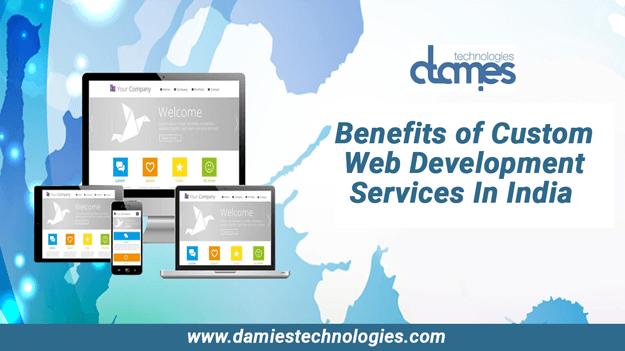 Benefits Of Custom Web Development Services In India In 2020 Web Development Web Design Services Web Application Development
