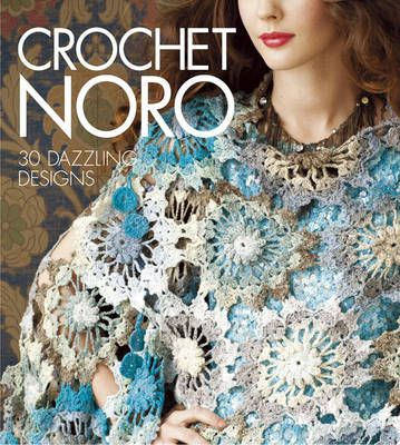 Crochet Noro presents 30 vibrant designs from such top designers as ...