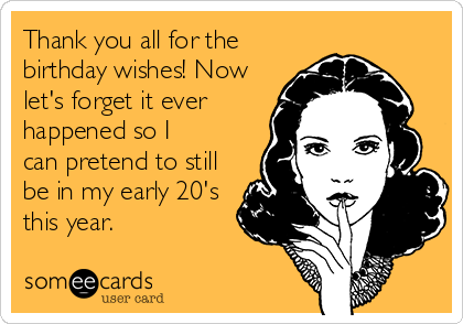 Free And Funny Thanks Ecard Thank You All For The Birthday Wishes Now Lets