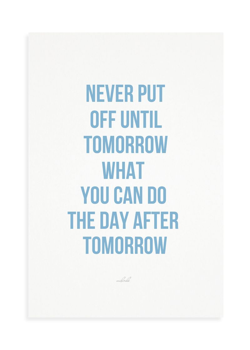 Never Put Off Until Tomorrow What You Can Do The Day After