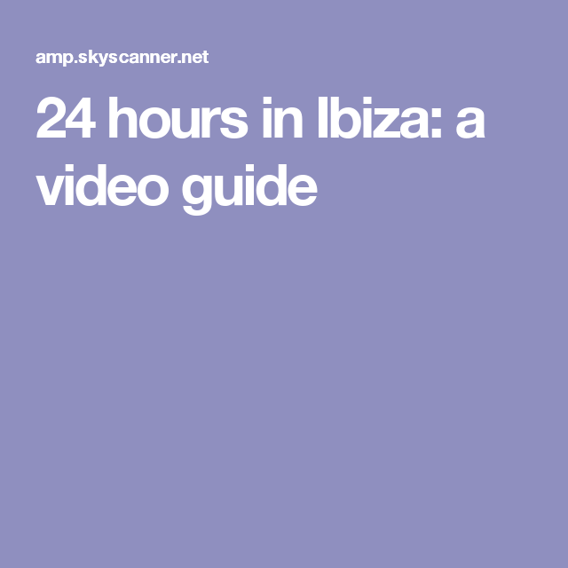 24 hours in Ibiza: a video guide