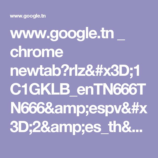 www.google.tn _ chrome newtab?rlz=1C1GKLB_enTN666TN666&espv=2&es_th=1&ie=UTF-8