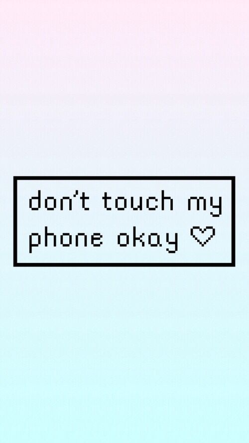 Dont touch my phone  Wallpapers  Pinterest  Phone, Wallpaper and Wallpaper backgrounds
