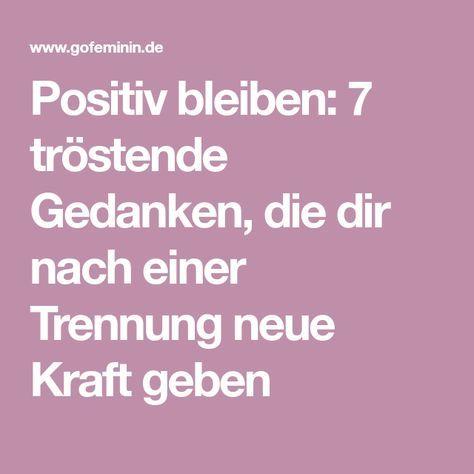 Positiv bleiben: 7 tröstende Gedanken, die dir nach einer