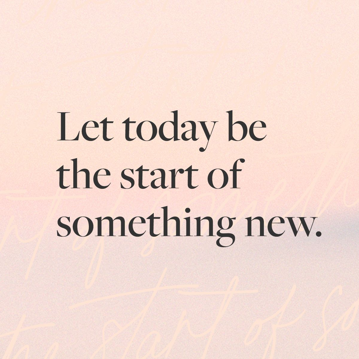 Let today be the start of something new  design quote inspiration