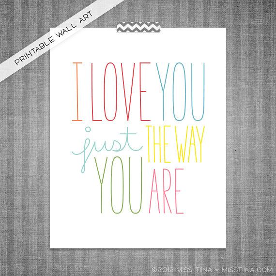 The Way You Are DIY Printable Digital Wall Art 8x10. $3.00, via Etsy. Custom color option available! Sizing is FREE!