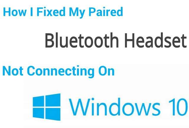 How To Fixed Bluetooth Not Connecting On Windows 10 Windows Windows 10 Bluetooth Headset