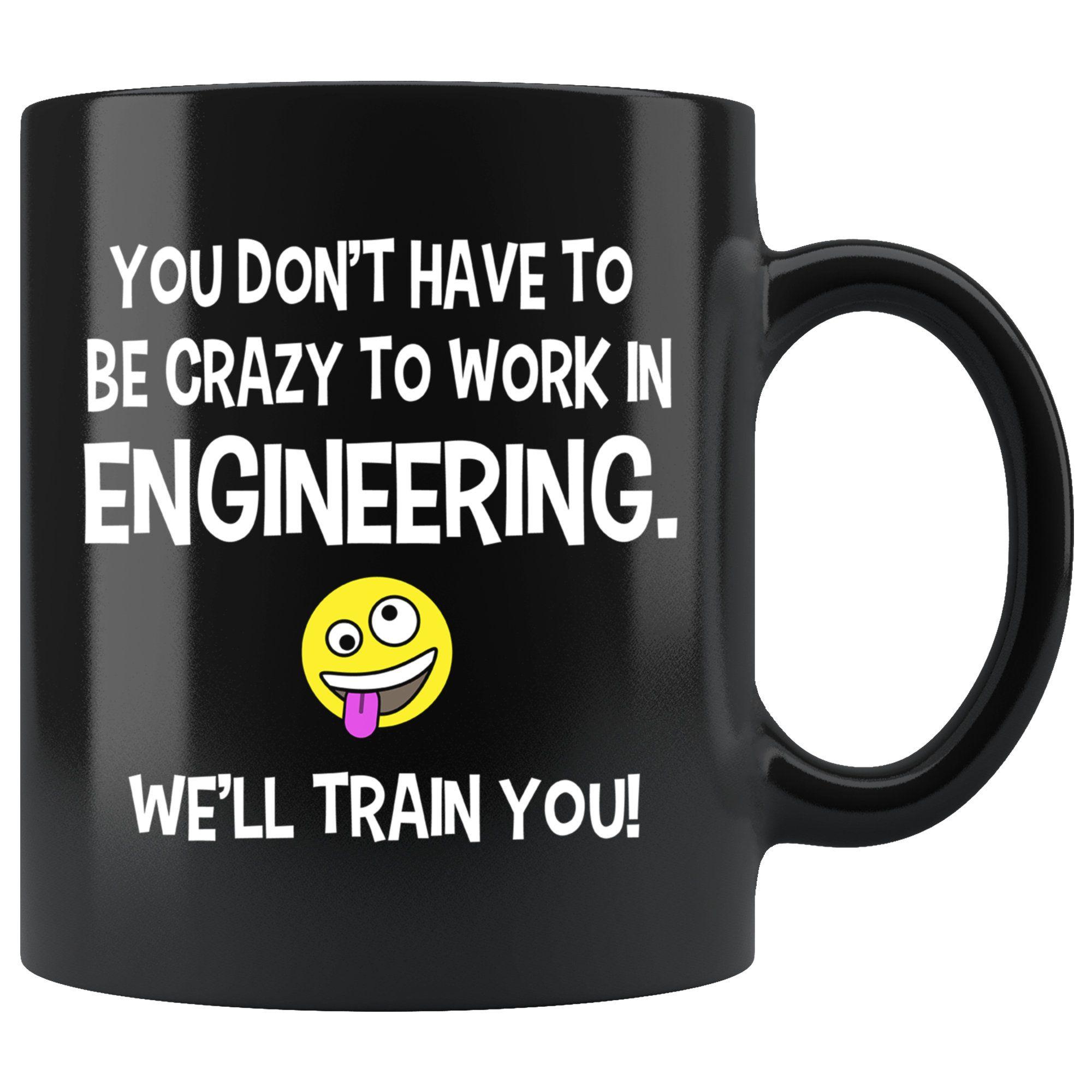 Crazy to work in engineering coffee mug funny engineer mug