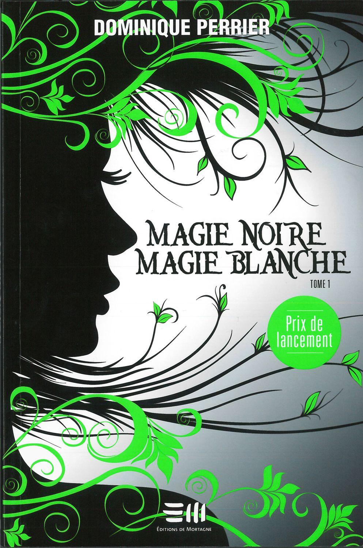 Magie Noire Magie Blanche Tome 1 Dominique Perrier